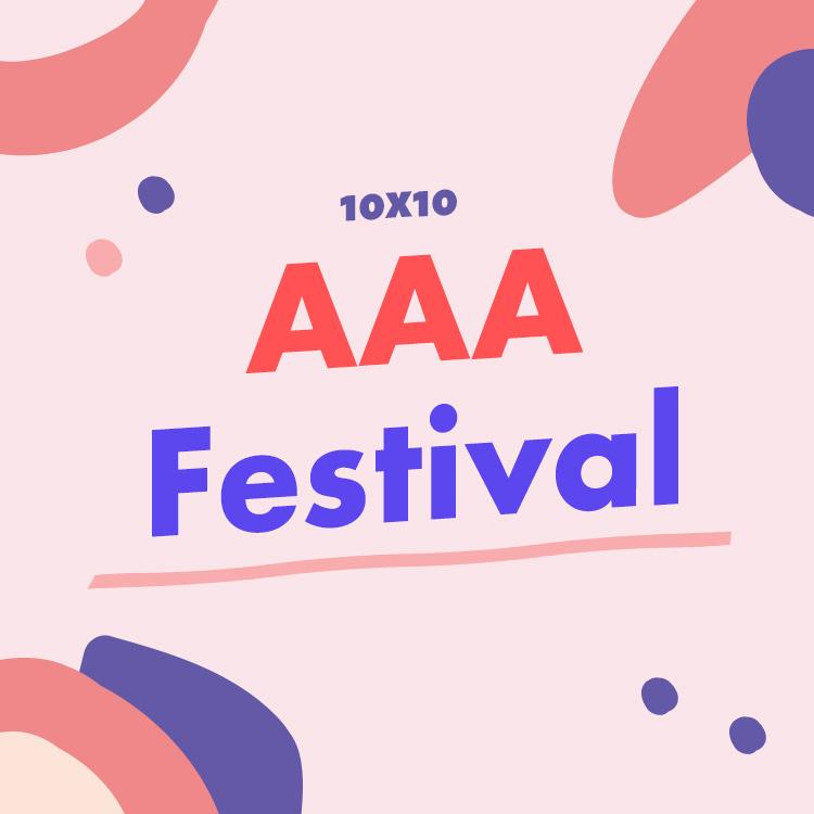WELCOME, 10X10 AAA FESTIVAL