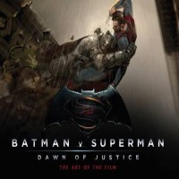 Batman vs Superman : Dawn of Justice : The Art of the Film